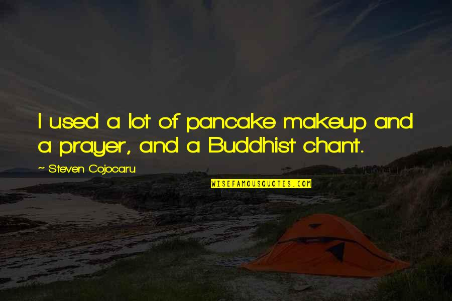 Buddhist Chant Quotes By Steven Cojocaru: I used a lot of pancake makeup and