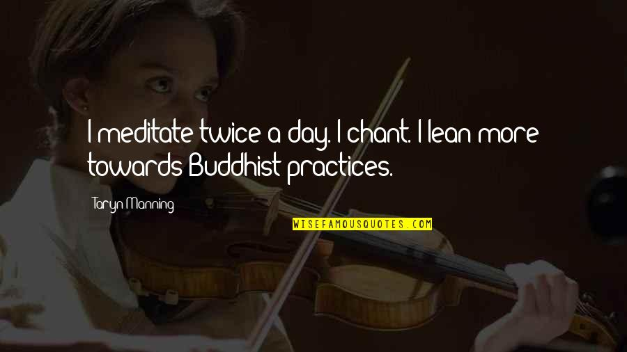 Buddhist Chant Quotes By Taryn Manning: I meditate twice a day. I chant. I