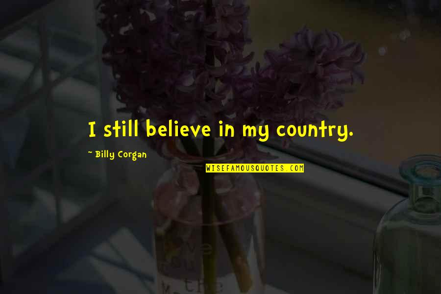 Buddhist Dhamma Quotes By Billy Corgan: I still believe in my country.