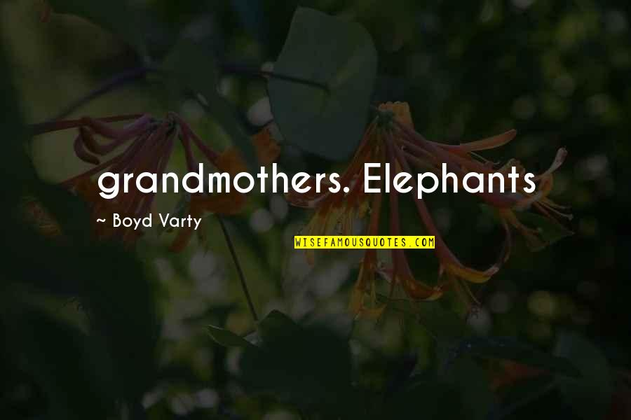 Buddhist Dhamma Quotes By Boyd Varty: grandmothers. Elephants
