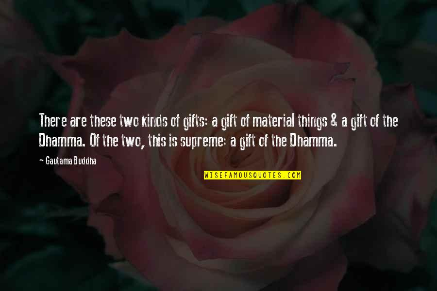 Buddhist Dhamma Quotes By Gautama Buddha: There are these two kinds of gifts: a