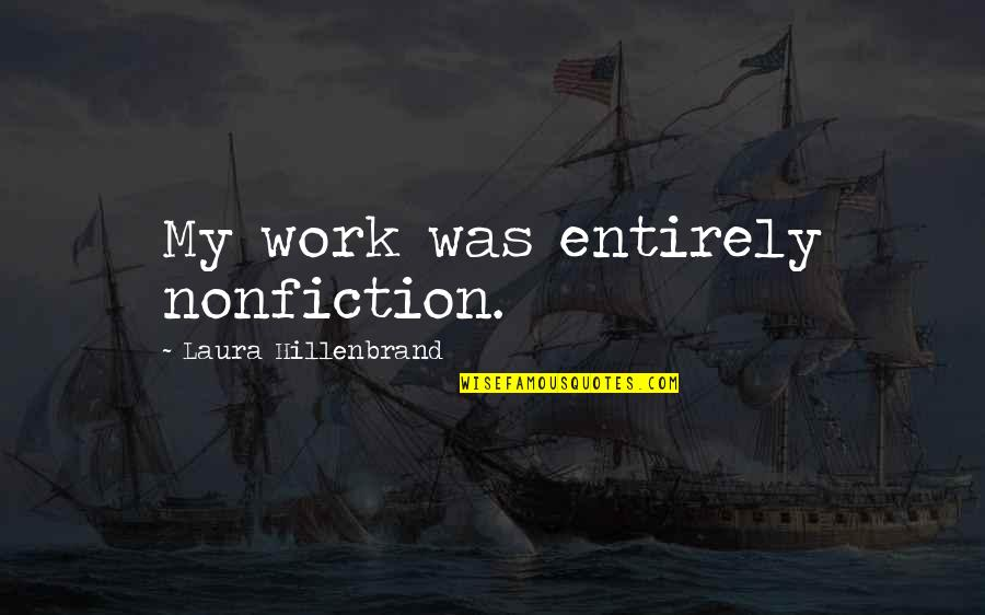 Buddhist Dhamma Quotes By Laura Hillenbrand: My work was entirely nonfiction.