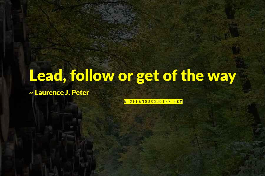 Buddhist Dhamma Quotes By Laurence J. Peter: Lead, follow or get of the way