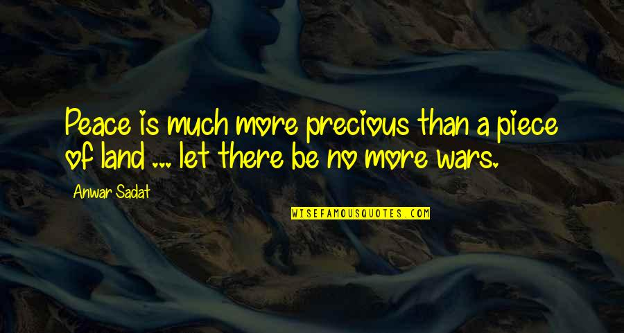 Buddhist Psychotherapy Quotes By Anwar Sadat: Peace is much more precious than a piece