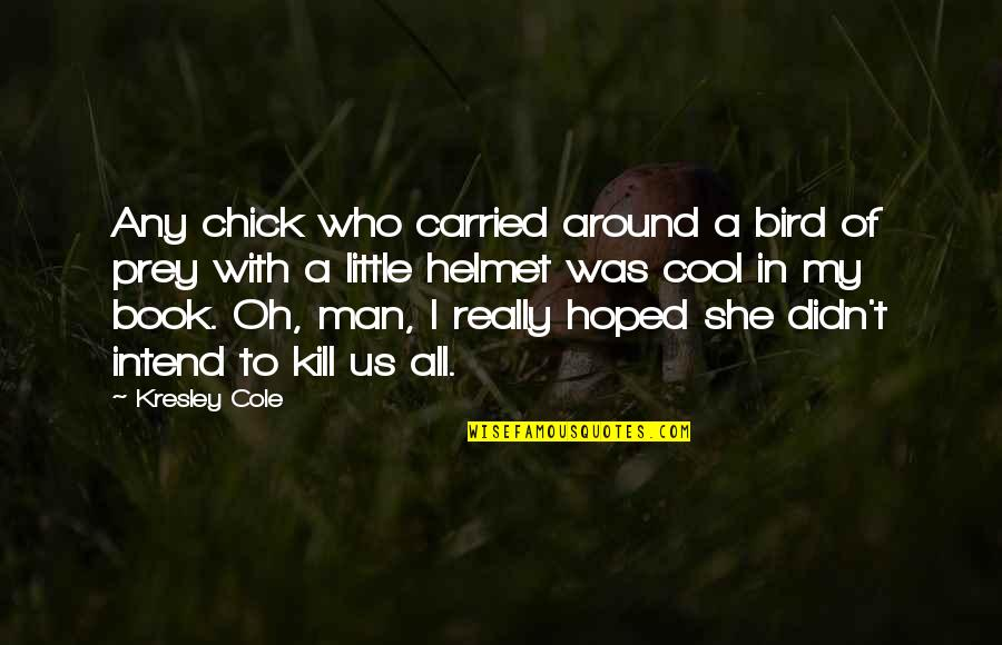Buddhist Psychotherapy Quotes By Kresley Cole: Any chick who carried around a bird of