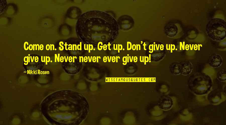 Buddhist Sacred Texts Quotes By Nikki Rosen: Come on. Stand up. Get up. Don't give
