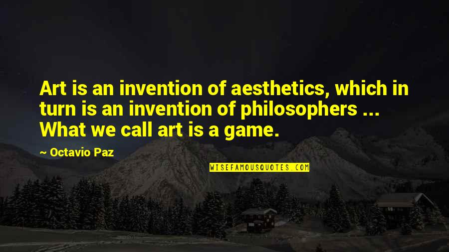 Buddhist Sacred Texts Quotes By Octavio Paz: Art is an invention of aesthetics, which in