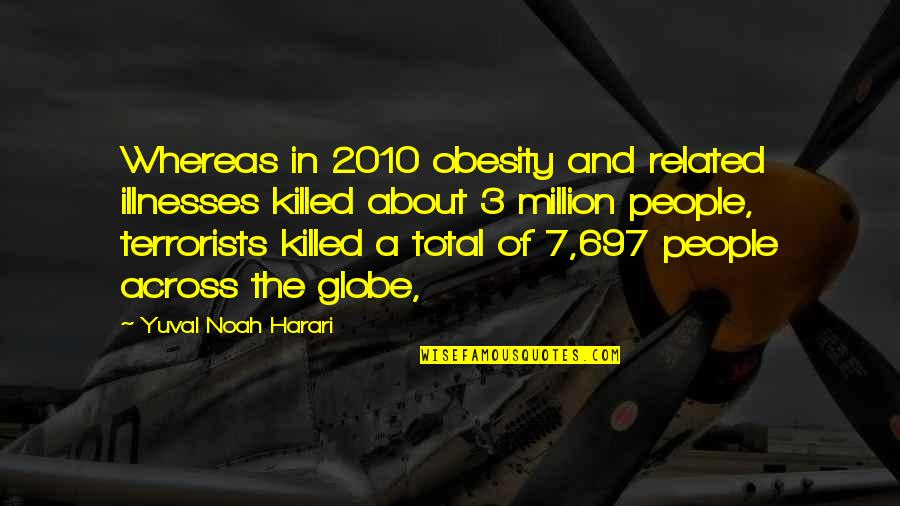 Buddhist Sacred Texts Quotes By Yuval Noah Harari: Whereas in 2010 obesity and related illnesses killed
