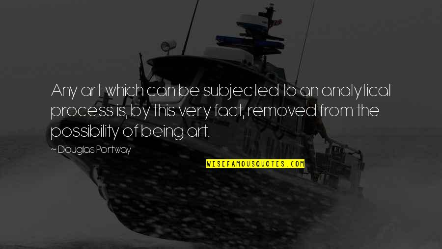 Buddhist Scholar Quotes By Douglas Portway: Any art which can be subjected to an