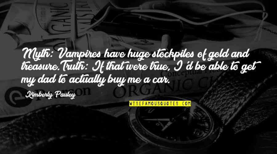 Buddhist Scholar Quotes By Kimberly Pauley: Myth: Vampires have huge stockpiles of gold and