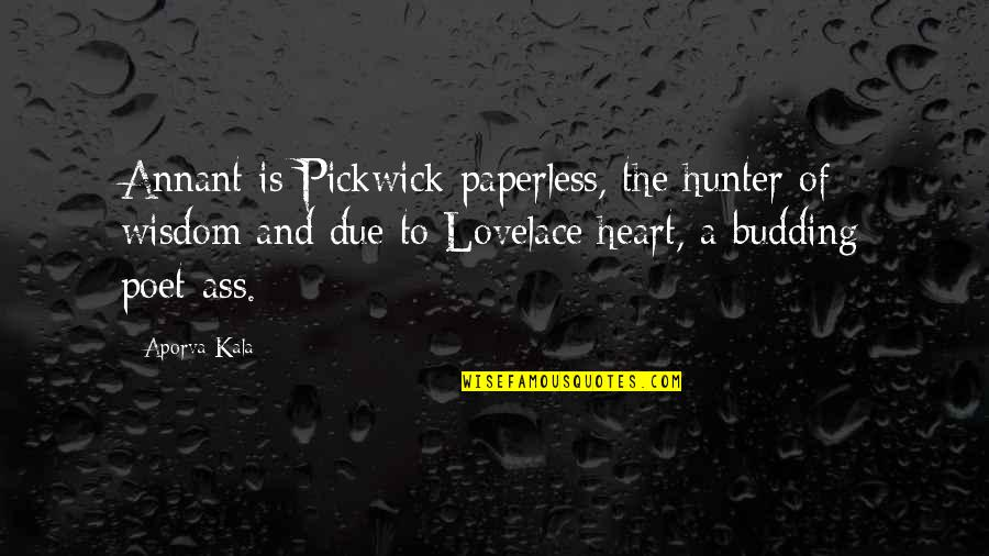 Budding Quotes By Aporva Kala: Annant is Pickwick paperless, the hunter of wisdom