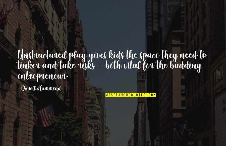Budding Quotes By Darell Hammond: Unstructured play gives kids the space they need