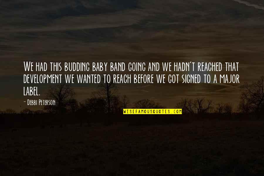 Budding Quotes By Debbi Peterson: We had this budding baby band going and