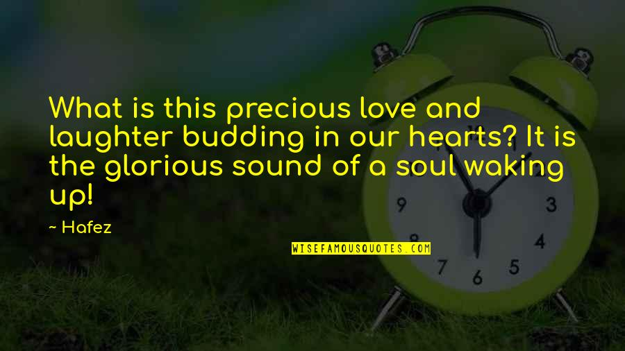 Budding Quotes By Hafez: What is this precious love and laughter budding