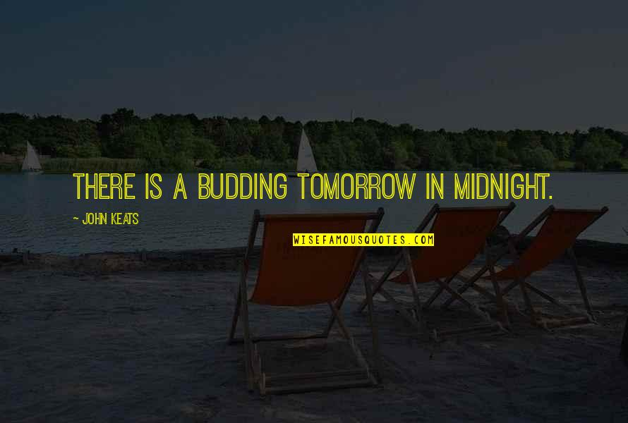 Budding Quotes By John Keats: There is a budding tomorrow in midnight.