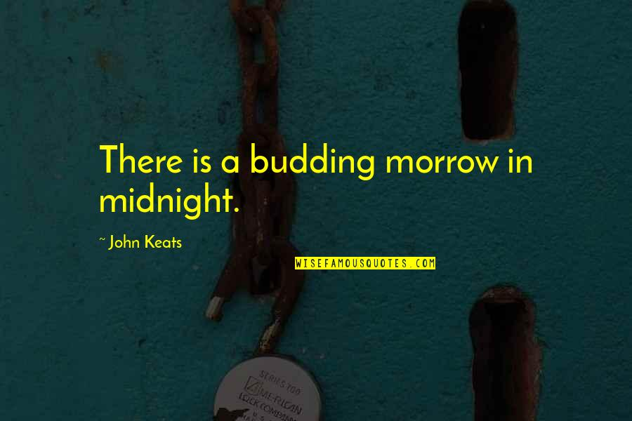 Budding Quotes By John Keats: There is a budding morrow in midnight.