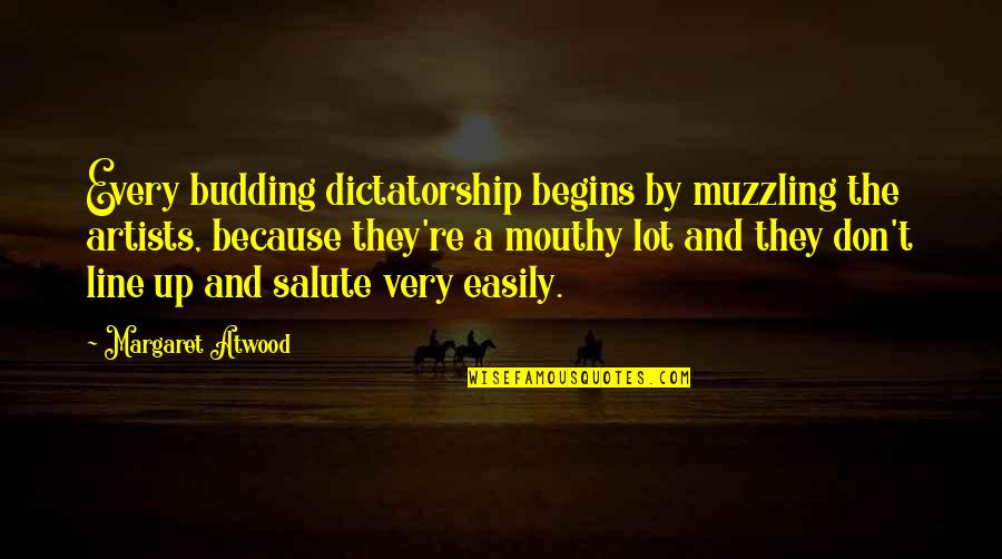 Budding Quotes By Margaret Atwood: Every budding dictatorship begins by muzzling the artists,
