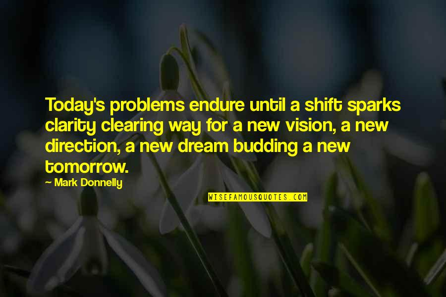 Budding Quotes By Mark Donnelly: Today's problems endure until a shift sparks clarity