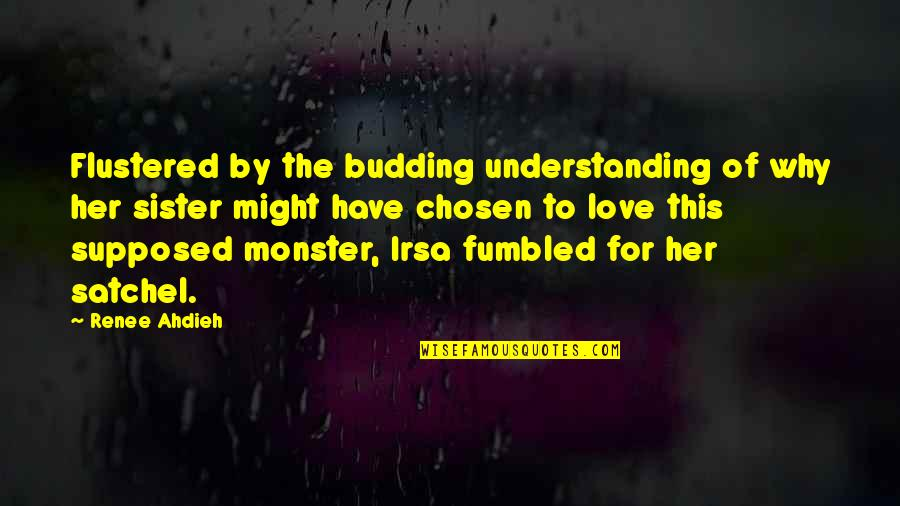 Budding Quotes By Renee Ahdieh: Flustered by the budding understanding of why her