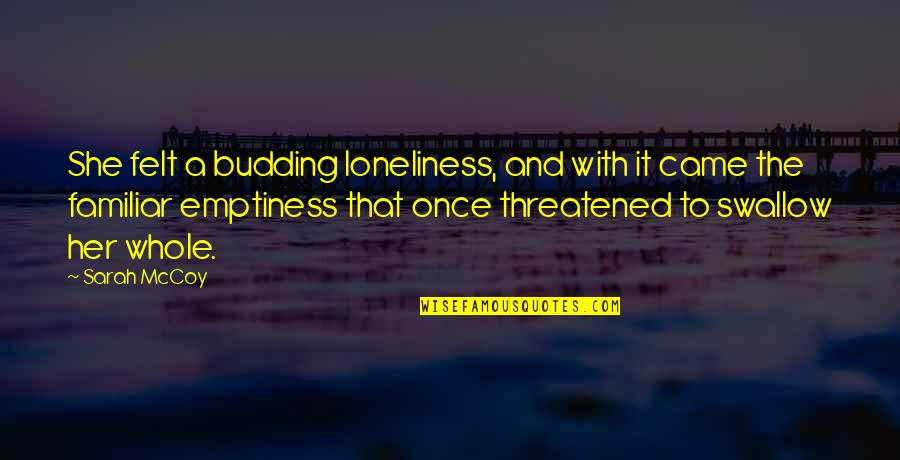 Budding Quotes By Sarah McCoy: She felt a budding loneliness, and with it