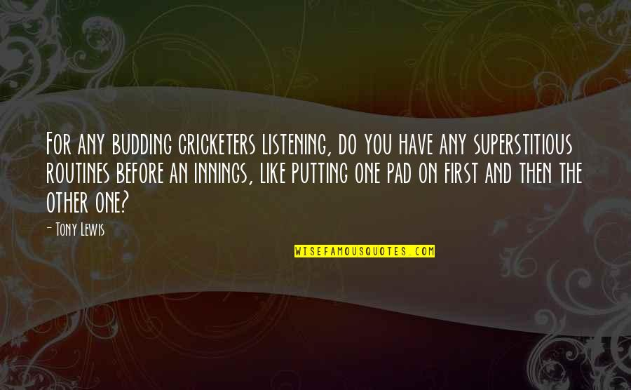 Budding Quotes By Tony Lewis: For any budding cricketers listening, do you have