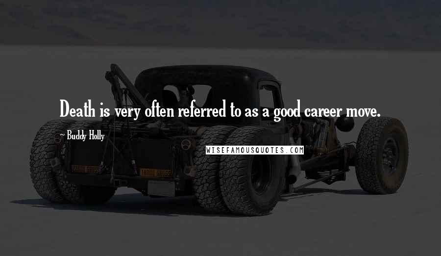 Buddy Holly quotes: Death is very often referred to as a good career move.
