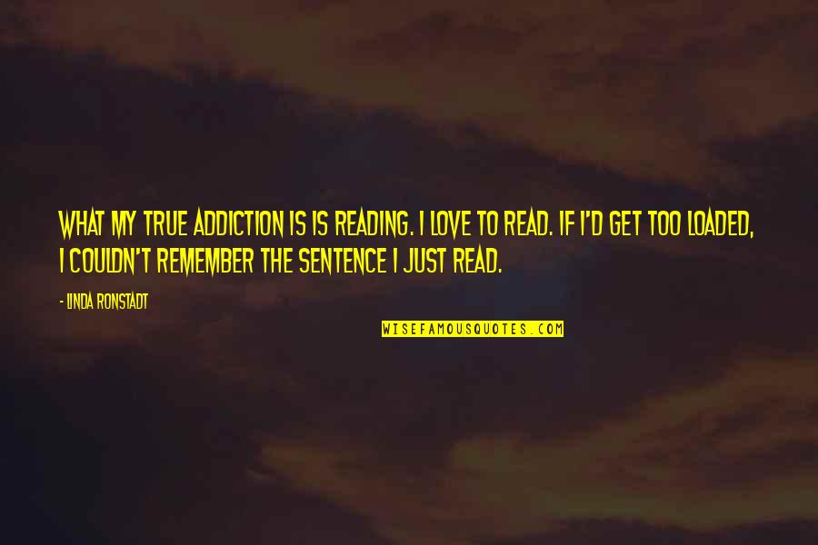 Buddy Holly Story Quotes By Linda Ronstadt: What my true addiction is is reading. I
