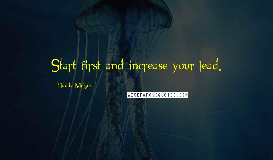 Buddy Melges quotes: Start first and increase your lead.