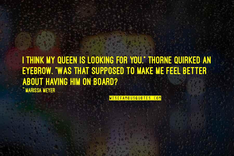 Budget 2013 Quotes By Marissa Meyer: I think my queen is looking for you.""