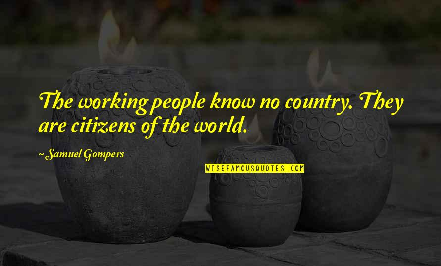 Budget 2013 Quotes By Samuel Gompers: The working people know no country. They are