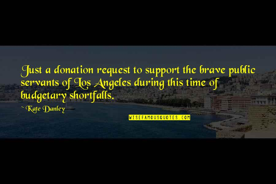 Budgetary Quotes By Kate Danley: Just a donation request to support the brave