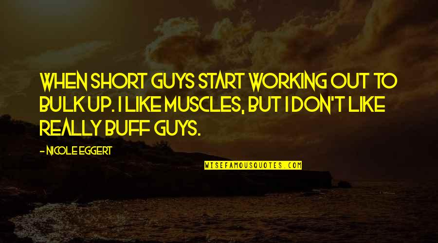 Buff Guys Quotes By Nicole Eggert: When short guys start working out to bulk