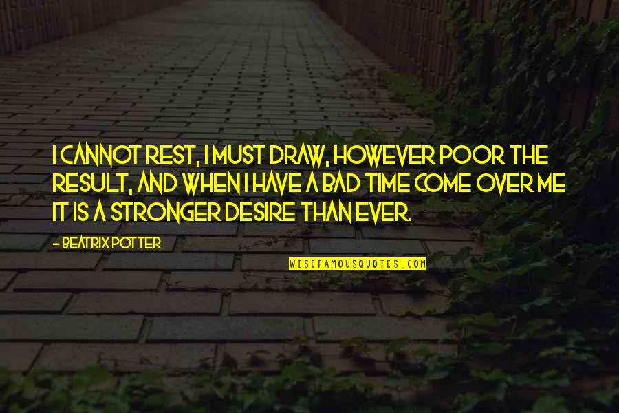 Buffalo Bill Cody Quotes By Beatrix Potter: I cannot rest, I must draw, however poor