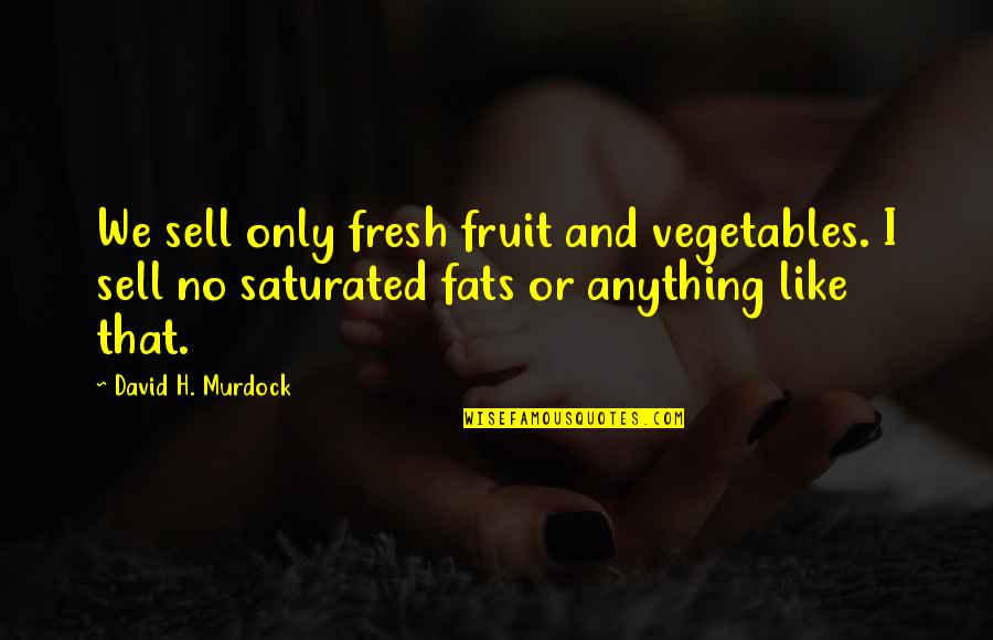 Buffalo Bill Cody Quotes By David H. Murdock: We sell only fresh fruit and vegetables. I