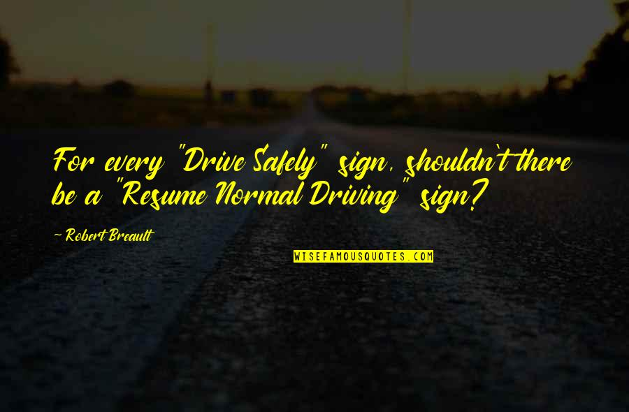 """Buffalo Bill Cody Quotes By Robert Breault: For every """"Drive Safely"""" sign, shouldn't there be"""