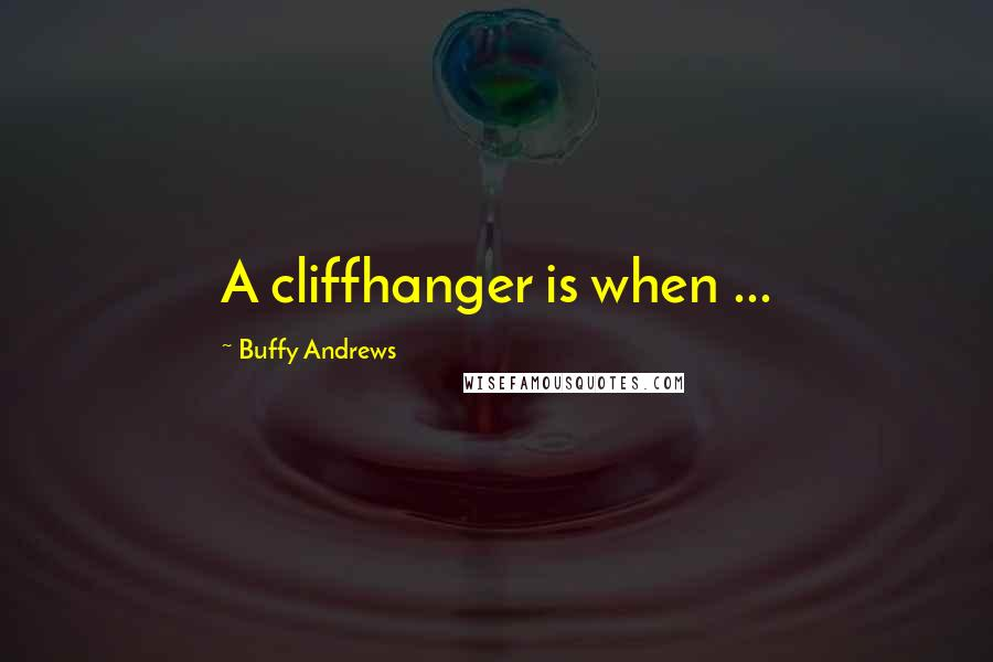 Buffy Andrews quotes: A cliffhanger is when ...