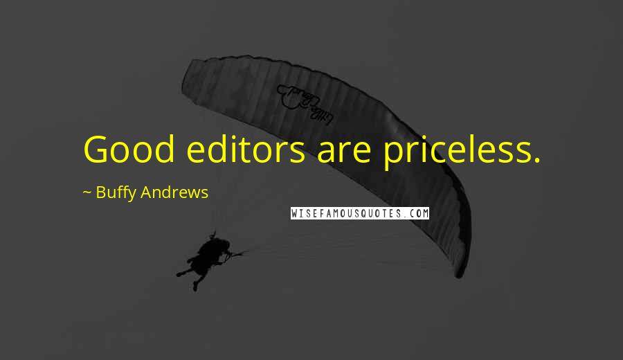 Buffy Andrews quotes: Good editors are priceless.