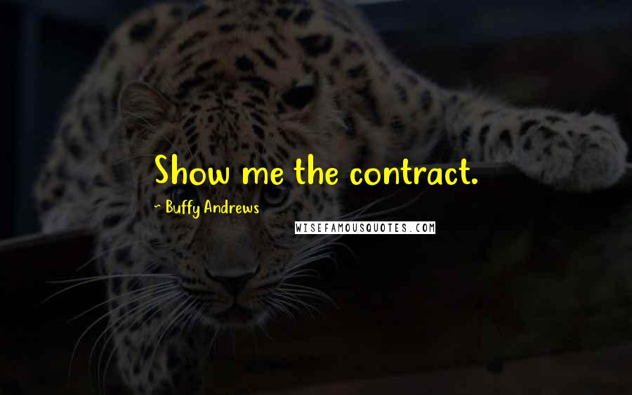 Buffy Andrews quotes: Show me the contract.