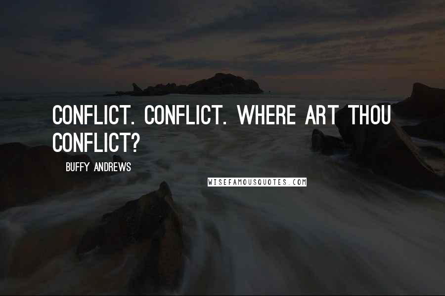 Buffy Andrews quotes: Conflict. Conflict. Where art thou conflict?