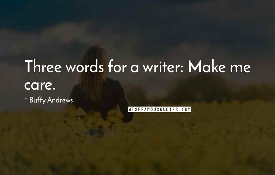 Buffy Andrews quotes: Three words for a writer: Make me care.