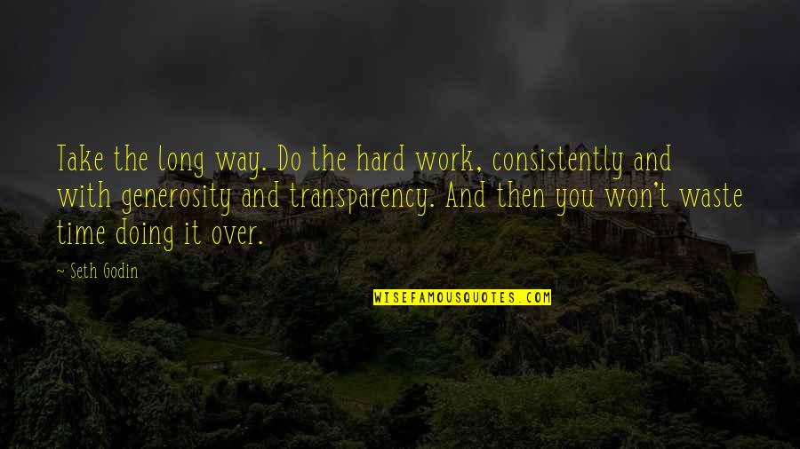 Buffy Never Leave Me Quotes By Seth Godin: Take the long way. Do the hard work,