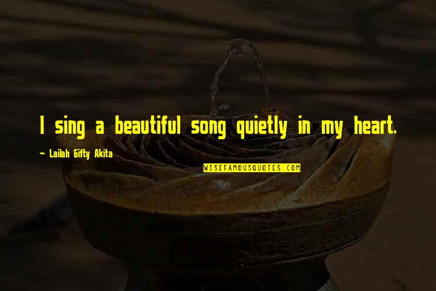 Buffy Once More With Feeling Quotes By Lailah Gifty Akita: I sing a beautiful song quietly in my