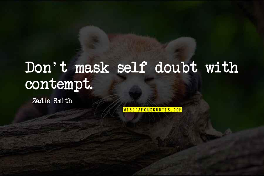 Buffy Once More With Feeling Quotes By Zadie Smith: Don't mask self-doubt with contempt.