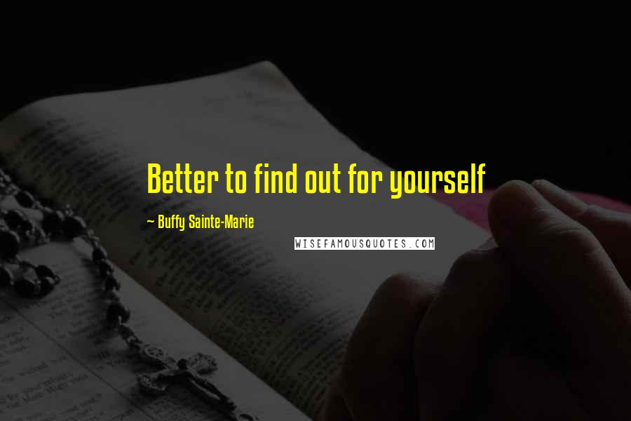 Buffy Sainte-Marie quotes: Better to find out for yourself