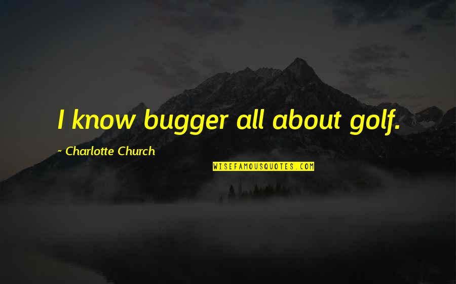 Bugger Quotes By Charlotte Church: I know bugger all about golf.