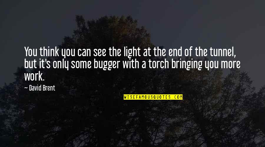 Bugger Quotes By David Brent: You think you can see the light at