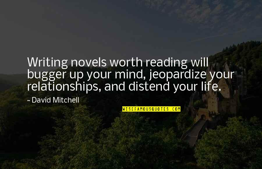 Bugger Quotes By David Mitchell: Writing novels worth reading will bugger up your
