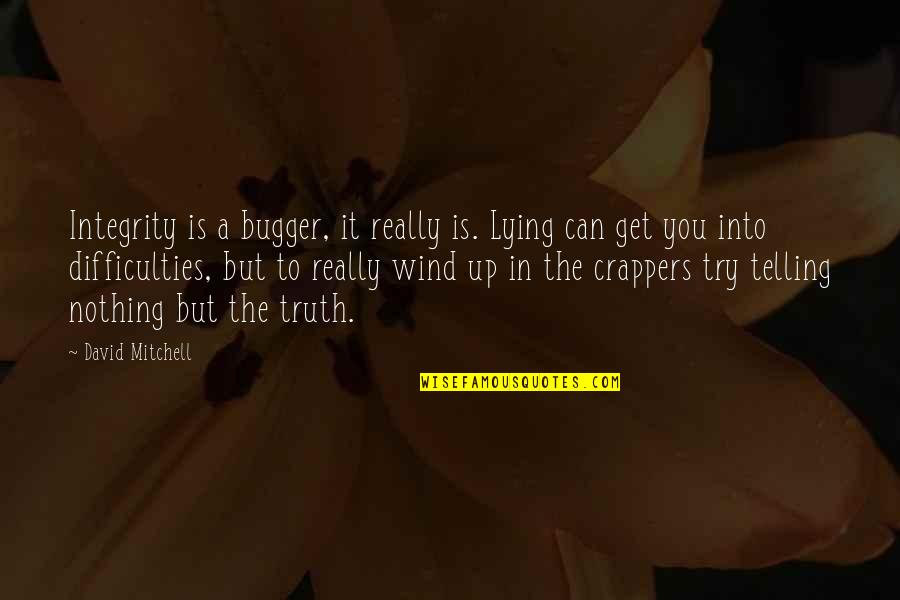 Bugger Quotes By David Mitchell: Integrity is a bugger, it really is. Lying