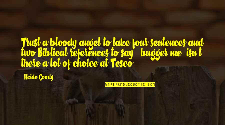 Bugger Quotes By Heide Goody: Trust a bloody angel to take four sentences