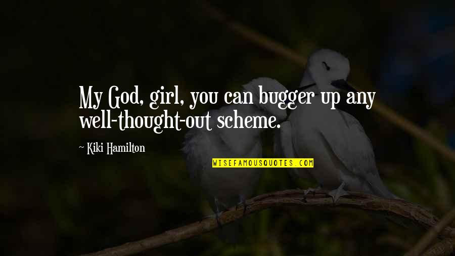 Bugger Quotes By Kiki Hamilton: My God, girl, you can bugger up any
